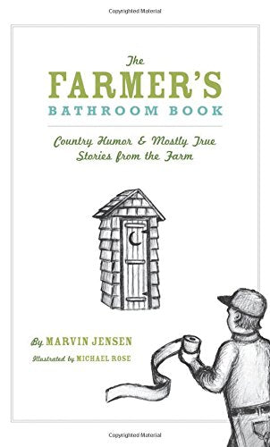 The Farmer'S Bathroom Book: Country Humor & Mostly True Stories From The Farm