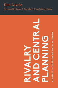 Rivalry And Central Planning: The Socialist Calculation Debate Reconsidered (Advanced Studies In Political Economy)