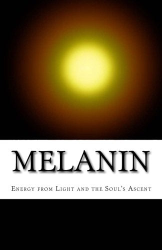 Melanin: Energy From Light And The Soul'S Ascent
