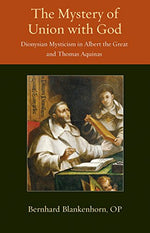 The Mystery Of Union With God: Dionysian Mysticism In Albert The Great And Thomas Aquinas (Thomistic Ressourcement Series)