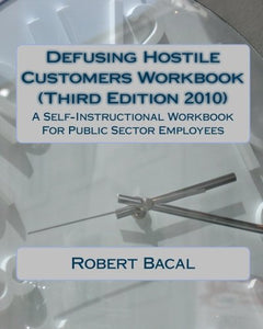 Defusing Hostile Customers Workbook (Third Edition2010): A Self-Instructional Workbook For Public Sector Employees