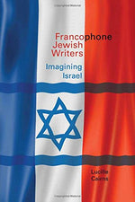Francophone Jewish Writers: Imagining Israel (Contemporary French And Francophone Cultures Lup)