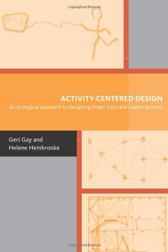 Activity-Centered Design: An Ecological Approach To Designing Smart Tools And Usable Systems (Acting With Technology)