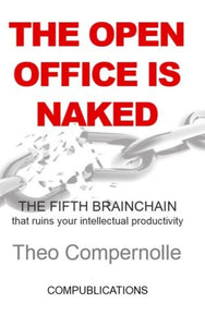 The Open Office Is Naked: The Fifth Brainchain Ruining Your Intellectual Performance (Brainchains) (Volume 2)