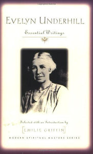 Evelyn Underhill: Essential Writings (Modern Spiritual Masters Series)