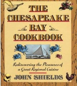 The Chesapeake Bay Cookbook: Rediscovering The Pleasures Of A Great Regional Cuisine