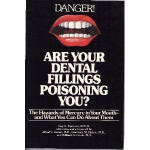 Are Your Dental Fillings Poisoning You?: The Hazards Of Mercury In Your Mouth-- And What You Can Do About Them