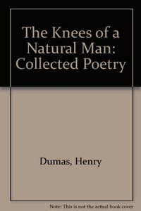 The Knees Of A Natural Man: Collected Poetry
