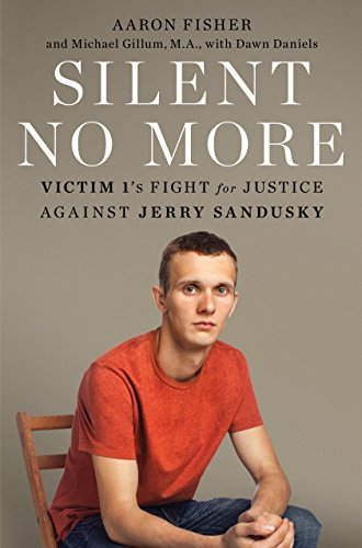 Silent No More: Victim 1'S Fight For Justice Against Jerry Sandusky