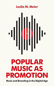 Popular Music As Promotion: Music And Branding In The Digital Age