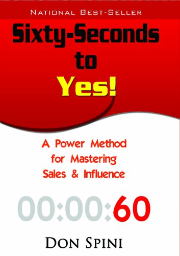 Sixty-Seconds To Yes!: A Power Method For Mastering Sales & Influence