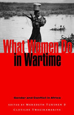 What Women Do In Wartime: Gender And Conflict In Africa