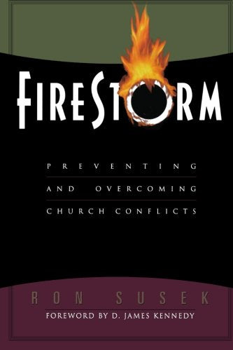 Firestorm: Preventing And Overcoming Church Conflicts