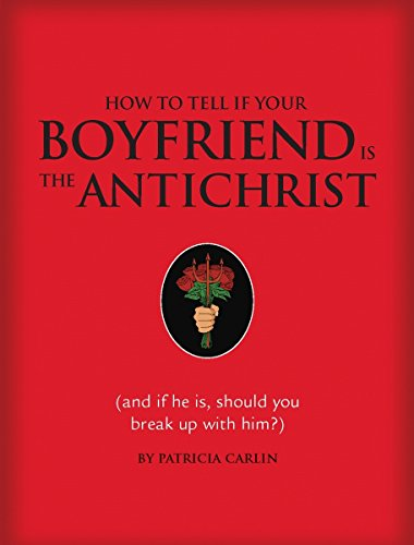 How To Tell If Your Boyfriend Is The Antichrist: (And If He Is, Should You Break Up With Him?)