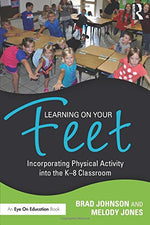 Learning On Your Feet: Incorporating Physical Activity Into The K8 Classroom