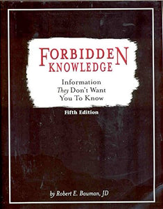 Forbidden Knowledge: Information They Don'T Want You To Know