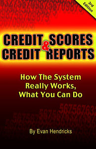 Credit Scores & Credit Reports: How The System Really Works, What You Can Do