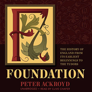 Foundation: The History Of England From Its Earliest Beginnings To The Tudors (History Of England Series, Book 1)