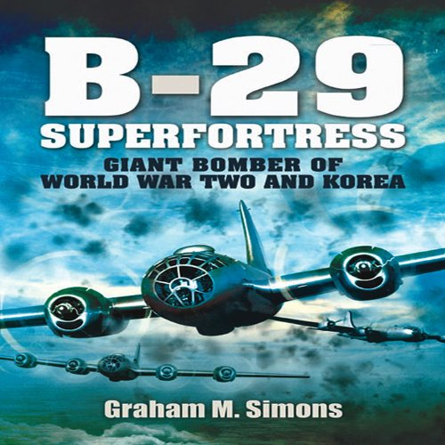 B-29: Superfortress: Giant Bomber Of World War 2 And Korea