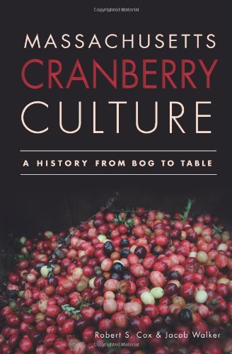 Massachusetts Cranberry Culture:: A History From Bog To Table (American Palate)