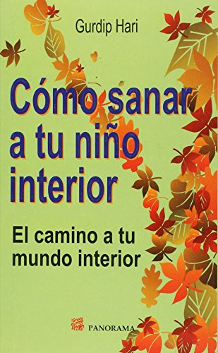 Como Sanar A Tu Nino Interior / How To Heal Your Inner Child (Spanish Edition)