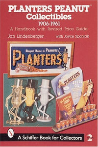 Planters Peanut Collectibles, 1906-1961: A Handbook And Price Guide