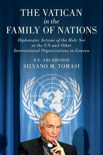 The Vatican In The Family Of Nations: Diplomatic Actions Of The Holy See At The Un And Other International Organizations In Geneva