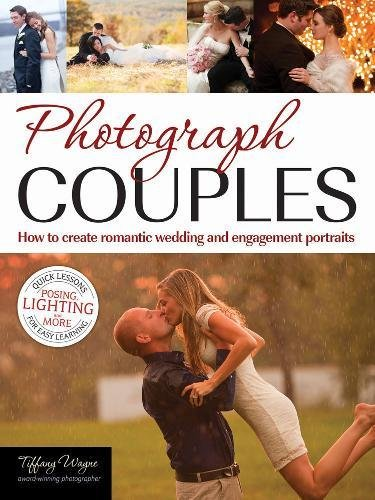 Photograph Couples: How To Create Romantic Wedding And Engagement Portraits