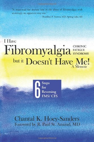 I Have Fibromyalgia / Chronic Fatigue Syndrome, But It Doesn'T Have Me! A Memoir: Six Steps For Reversing Fms/ Cfs