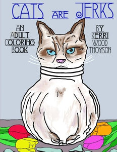 Cats Are Jerks: An Adult Coloring Book