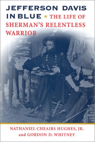 Jefferson Davis In Blue: The Life Of Sherman'S Relentless Warrior (History Book Club Selection S.)