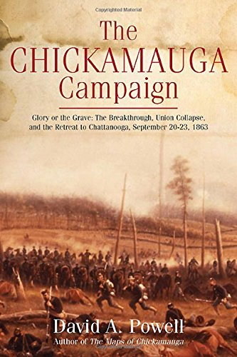 The Chickamauga Campaign?Glory Or The Grave: The Breakthrough, The Union Collapse, And The Defense Of Horseshoe Ridge, September 20, 1863