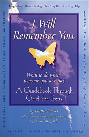 I Will Remember You: What To Do When Someone You Love Dies - A Guidebook Through Grief For Teens