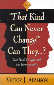That Kind Can Never Change... Can They: One Man'S Struggle With His Homosexuality
