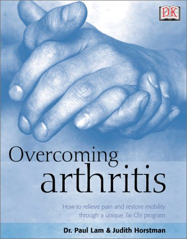 Overcoming Arthritis: How To Relieve Pain And Restore Mobility Through A Unique Tai Chi Program