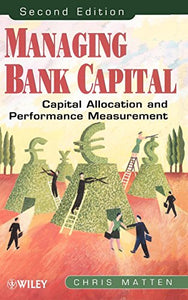 Managing Bank Capital: Capital Allocation And Performance Measurement, 2Nd Edition