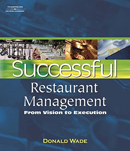 Successful Restaurant Management: From Vision To Execution (Restaurant And Food Service Management)