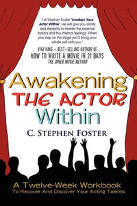 Awakening The Actor Within: A Twelve-Week Workbook To Recover And Discover Your Acting Talents