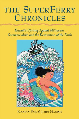 The Superferry Chronicles: Hawaii'S Uprising Against Militarism, Commercialism, And The Desecration Of The Earth