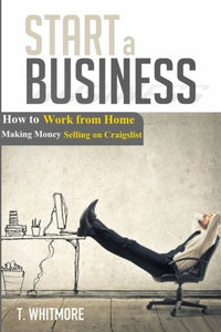 Start A Business: How To Work From Home Making Money Selling On Craigslist