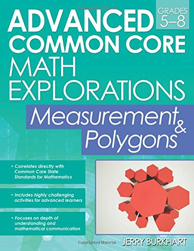 Advanced Common Core Math Explorations: Measurement And Polygons
