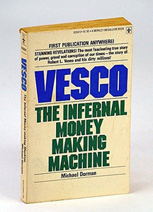 Vesco: The Infernal Money Making Machine (A Berkley Medallion Book)