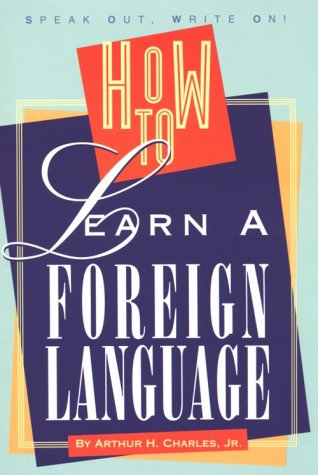 How To Learn A Foreign Language (A Speak Out, Write On! Book) (English, French, German, Italian, Latin And Spanish Edition)