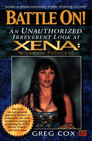 Battle On!: An Unauthorized, Irreverant Look At Xena: Warrior Princess (Xena, Warrior Princess) (Not Zena)