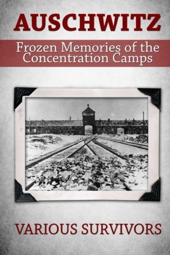 Auschwitz: Frozen Memories Of The Concentration Camps