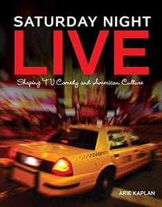 Saturday Night Live: Shaping Tv Comedy And American Culture