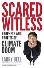 Scared Witless: Prophets And Profits Of Climate Doom