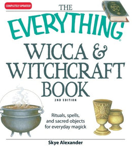 The Everything Wicca And Witchcraft Book: Rituals, Spells, And Sacred Objects For Everyday Magick