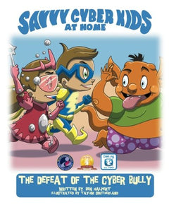 The Savvy Cyber Kids At Home: The Defeat Of The Cyber Bully