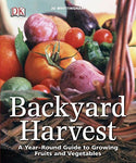Backyard Harvest: A Year-Round Guide To Growing Fruit And Vegetables